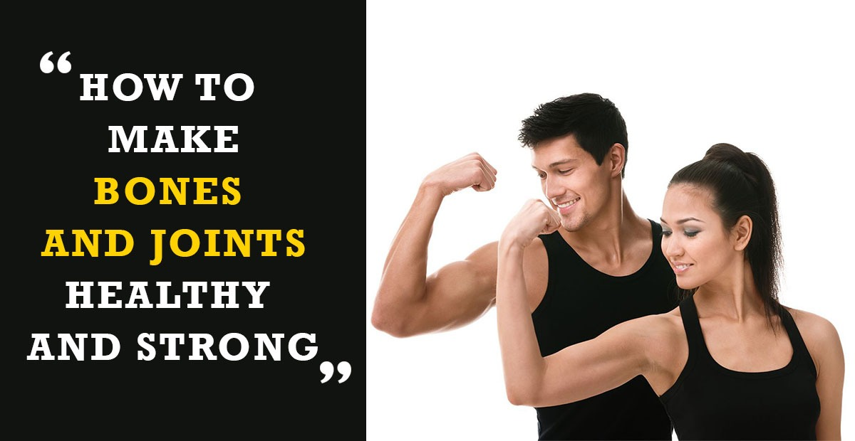 How To Make Bones And Joints Healthy And Strong