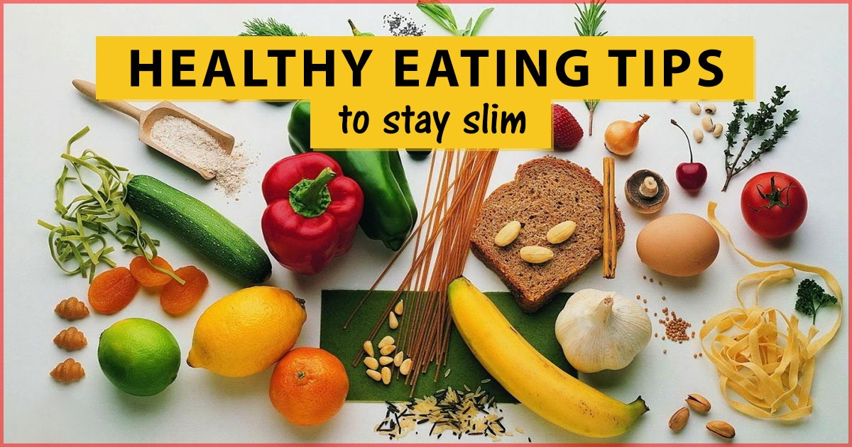 Healthy Eating Tips : Simple Ways To Stay Slim And Fit