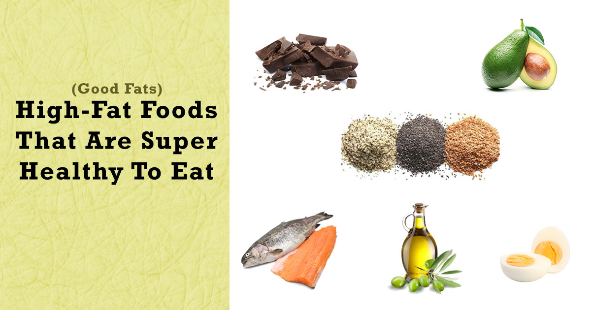High-Fat Foods(Good-Fats) That Are Super Healthy To Eat